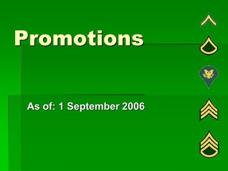 Promotions As of: 1 September 2006. Promotions Requirements Automatic: 12 Months TIS and 4 Months TIG Waiver: 6 Months TIS and 2 Months TIG Automatic: