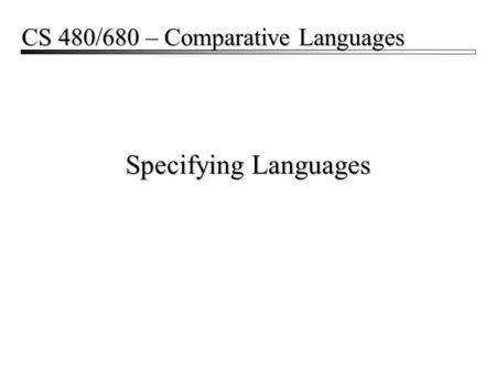 Specifying Languages CS 480/680 – Comparative Languages.
