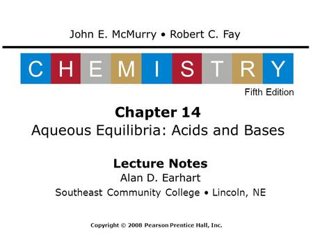 Lecture Notes Alan D. Earhart Southeast Community College Lincoln, NE Chapter 14 Aqueous Equilibria: Acids and Bases John E. McMurry Robert C. Fay CHEMISTRY.