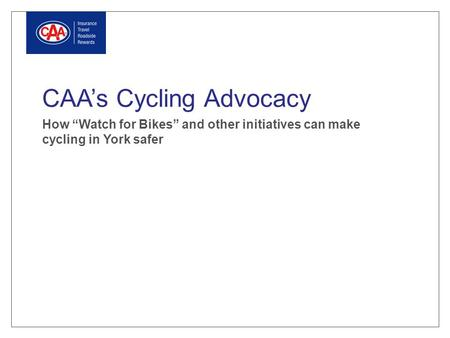 "CAA's Cycling Advocacy How ""Watch for Bikes"" and other initiatives can make cycling in York safer."