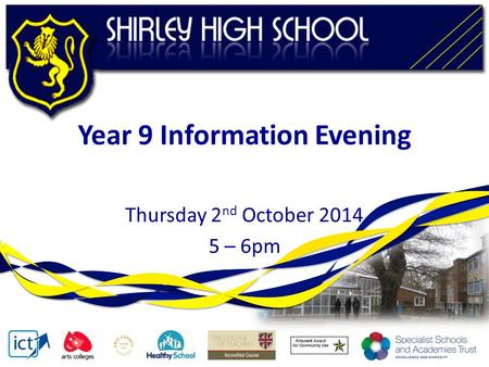 Year 9 Information Evening Thursday 2 nd October 2014 5 – 6pm.