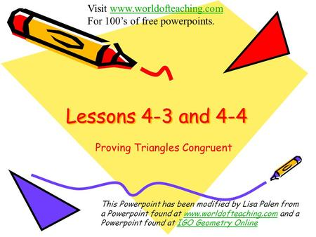 Lessons 4-3 and 4-4 Visit www.worldofteaching.comwww.worldofteaching.com For 100's of free powerpoints. This Powerpoint has been modified by Lisa Palen.