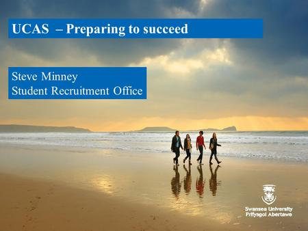 Www.swansea.ac.uk UCAS – Preparing to succeed Steve Minney Student Recruitment Office.