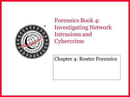 Forensics Book 4: Investigating Network Intrusions and <strong>Cybercrime</strong> Chapter 4: Router Forensics.