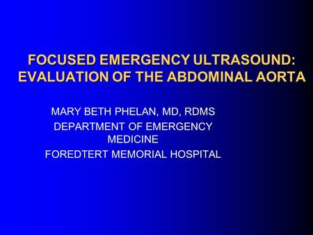 FOCUSED EMERGENCY ULTRASOUND: EVALUATION OF THE ABDOMINAL AORTA