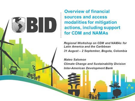 Overview of financial sources and access modalities for mitigation actions, including support for CDM and NAMAs Regional Workshop on CDM and NAMAs for.
