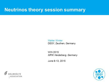 Neutrinos theory session summary TexPoint fonts used in EMF: AAA Walter Winter DESY, Zeuthen, Germany WIN 2015 MPIK Heidelberg, Germany June 8-13, 2015.