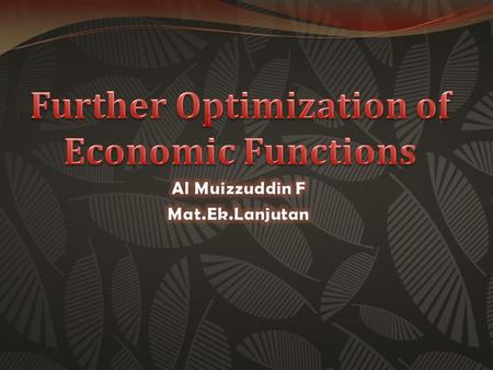 Further Optimization of Economic Functions