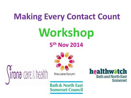 Making Every Contact Count Workshop 5 th Nov 2014.
