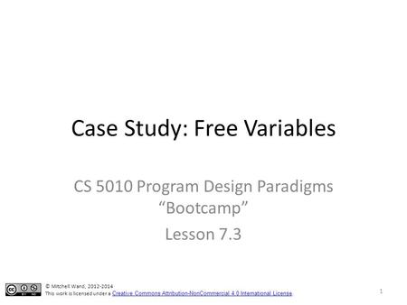 "Case Study: Free Variables CS 5010 Program Design Paradigms ""Bootcamp"" Lesson 7.3 TexPoint fonts used in EMF. Read the TexPoint manual before you delete."