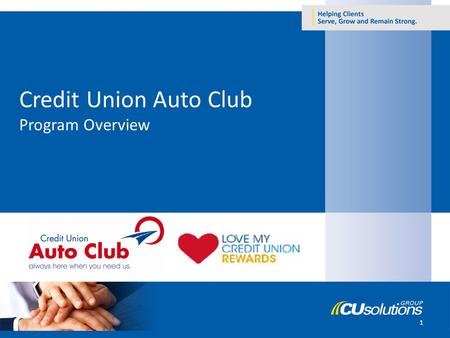 1 Credit Union Auto Club Program Overview. What is Credit Union Auto Club? Created exclusively for credit union members Provides unparalleled service.