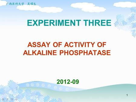 1 EXPERIMENT THREE ASSAY OF ACTIVITY OF ALKALINE PHOSPHATASE 2012-09.