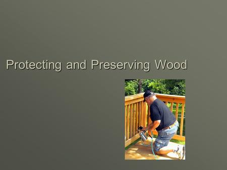 Protecting and Preserving Wood. Next Generation Science / Common Core Standards Addressed!  WHST.9 ‐ 12.9 Draw evidence from informational texts to support.