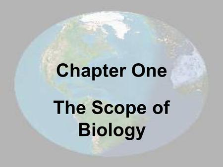 Chapter One The Scope of Biology.