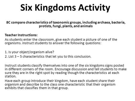 Six Kingdoms Activity 8C compare characteristics of taxonomic groups, including archaea, bacteria, protists, fungi, plants, and animals   Teacher Instructions: