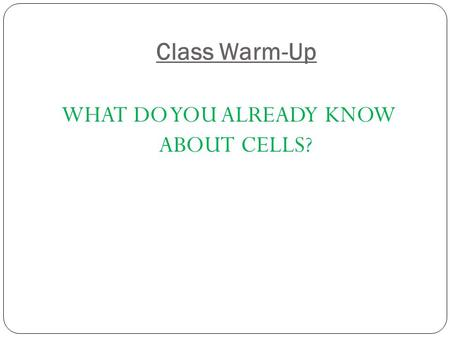 WHAT DO YOU ALREADY KNOW ABOUT CELLS?