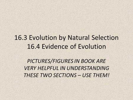 16.3 Evolution by Natural Selection 16.4 Evidence of Evolution