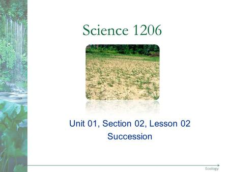 Science 1206 Unit 01, Section 02, Lesson 02 Succession.