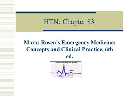 HTN: Chapter 83 Marx: Rosen's Emergency Medicine: Concepts and Clinical Practice, 6th ed.