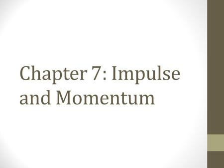 Chapter 7: Impulse and Momentum. Impulse and momentum There are many situations in which the force acting on an object is not constant. The force varies.