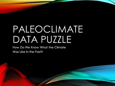 PALEOCLIMATE DATA PUZZLE How Do We Know What the Climate Was Like in the Past?