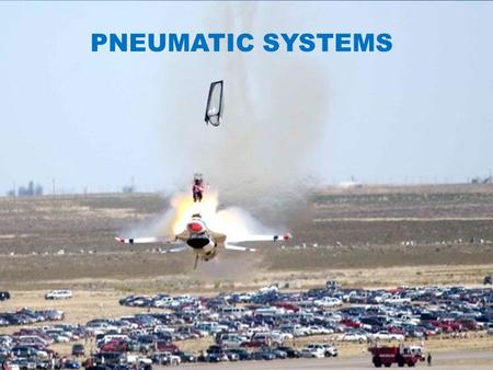 PNEUMATIC SYSTEMS.  The learning objective of this presentation, To develop the student's knowledge of the vacuum system to meet the basic functions.