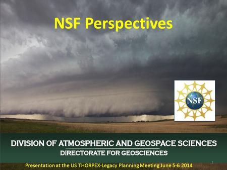NSF Perspectives 1 Presentation at the US THORPEX-Legacy Planning Meeting June 5-6 2014.
