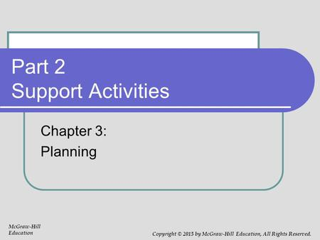 Part 2 Support Activities Chapter 3: Planning McGraw-Hill Education Copyright © 2015 by McGraw-Hill Education, All Rights Reserved.