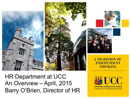 HR Department at UCC An Overview – April, 2015 Barry O'Brien, Director of HR.