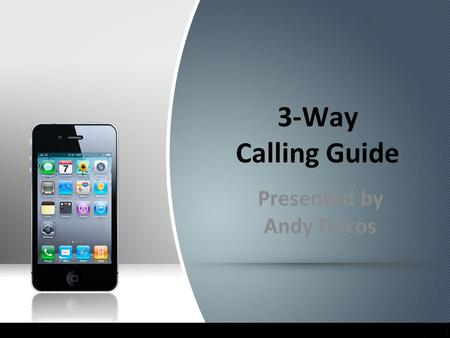 3-Way Calling Guide Presented by Andy Docos. 3-Way Calling Guide 1.New distributor makes a names list. Use memory jogger/60 names or more.