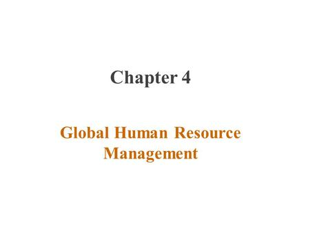 Chapter 4 Global Human Resource Management. Introduction HRM is more complex in an international business because of differences between countries in.