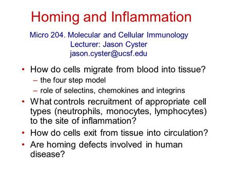 Homing and Inflammation How do cells migrate from blood into tissue? –the four step model –role of selectins, chemokines and integrins What controls recruitment.