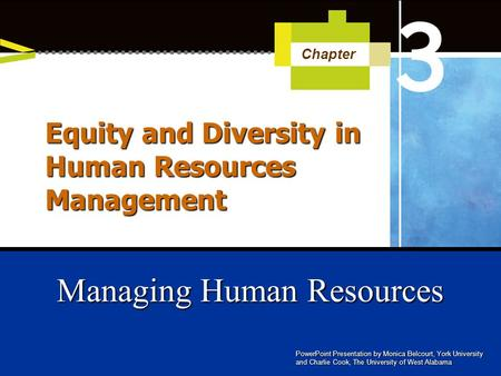 PowerPoint Presentation by Monica Belcourt, York University and Charlie Cook, The University of West Alabama Managing Human Resources Chapter Equity and.