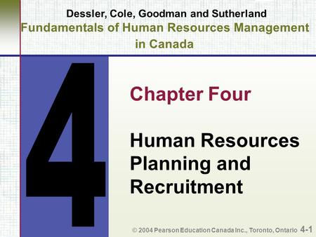 Dessler, Cole, Goodman and Sutherland Fundamentals of Human Resources Management in Canada Chapter Four Human Resources Planning and Recruitment © 2004.