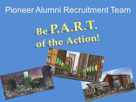 Pioneer Alumni Recruitment Team. What is P.A.R.T? P.A.R.T. is an opportunity for you to share your Point Park experience with the next generations of.