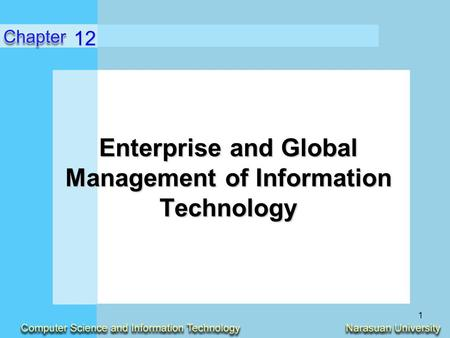 1 Enterprise and Global Management of Information Technology 12.