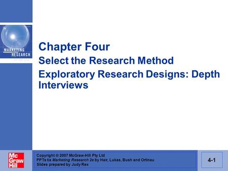 Copyright  2007 McGraw-Hill Pty Ltd PPTs t/a Marketing Research 2e by Hair, Lukas, Bush and Ortinau Slides prepared by Judy Rex 4-1 Chapter Four Select.