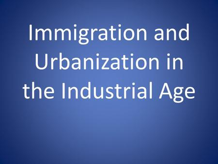 Immigration and Urbanization in the Industrial Age