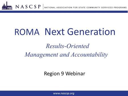 ROMA Next Generation Results-Oriented Management and Accountability Region 9 Webinar.