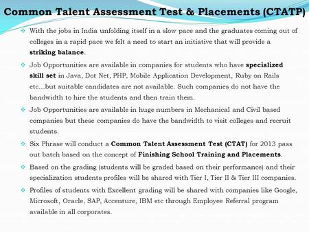 Common Talent Assessment Test & Placements (CTATP)  With the jobs in India unfolding itself in a slow pace and the graduates coming out of colleges in.