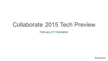 Collaborate 2015 Tech Preview February 27 Orientation.