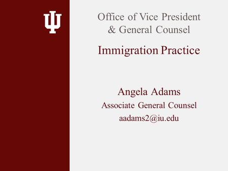 Angela Adams Associate General Counsel Office of Vice President & General Counsel Immigration Practice.
