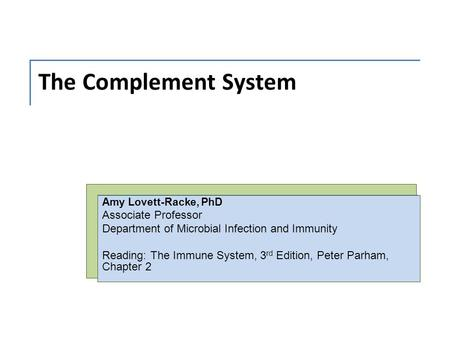 The Complement System Amy Lovett-Racke, PhD Associate Professor Department of Microbial Infection and Immunity Reading: The Immune System, 3 rd Edition,