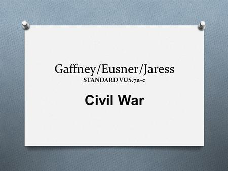 Gaffney/Eusner/Jaress STANDARD VUS.7a-c Civil War