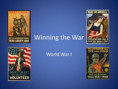 Winning the War World War I. Total War Total war – the use of a nation's entire resources into the war effort Modern, mechanized war required the total.