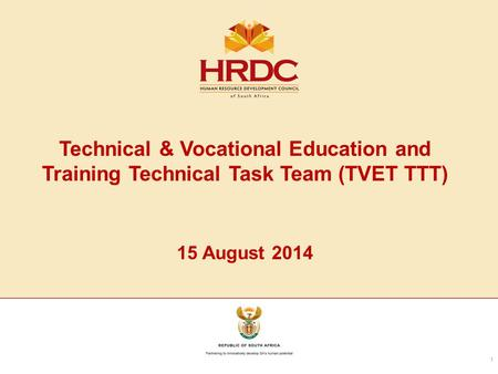 Technical & Vocational Education and Training Technical Task Team (TVET TTT) 15 August 2014 1.