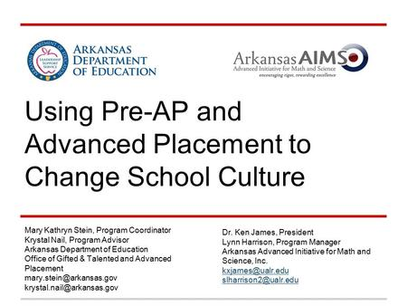 Using Pre-AP and Advanced Placement to Change School Culture Mary Kathryn Stein, Program Coordinator Krystal Nail, Program Advisor Arkansas Department.