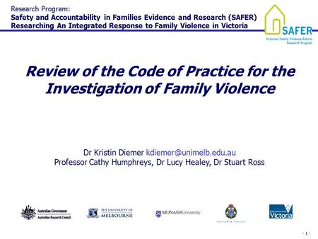 - 1 - Review of the Code of Practice for the Investigation of Family Violence Dr Kristin Diemer Professor Cathy Humphreys, Dr Lucy.