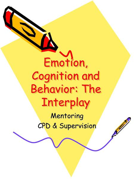 Emotion, Cognition and Behavior: The Interplay Mentoring CPD & Supervision.