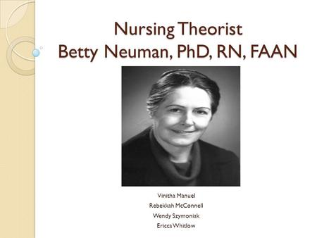 betty newman s nursing theory She looked at patient's from a holistic view and the systems theory reflected her extensive research of other theorists and philosophers.
